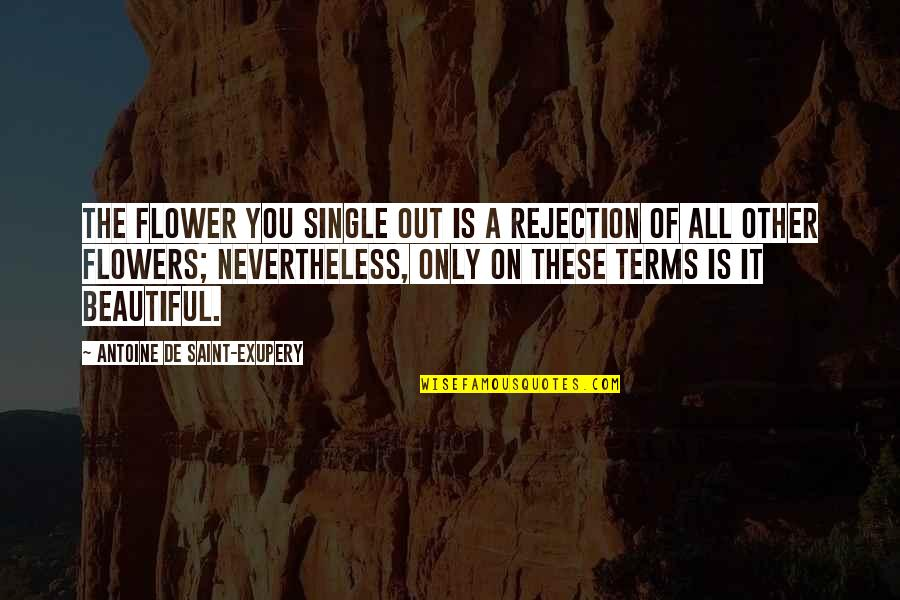 Saint Quotes By Antoine De Saint-Exupery: The flower you single out is a rejection