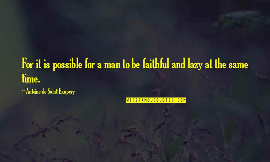 Saint Quotes By Antoine De Saint-Exupery: For it is possible for a man to