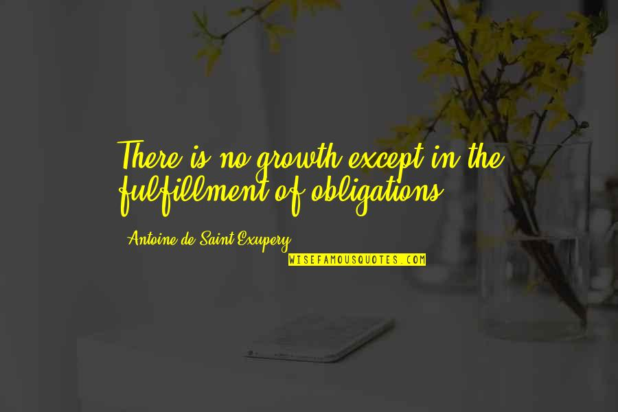 Saint Quotes By Antoine De Saint-Exupery: There is no growth except in the fulfillment