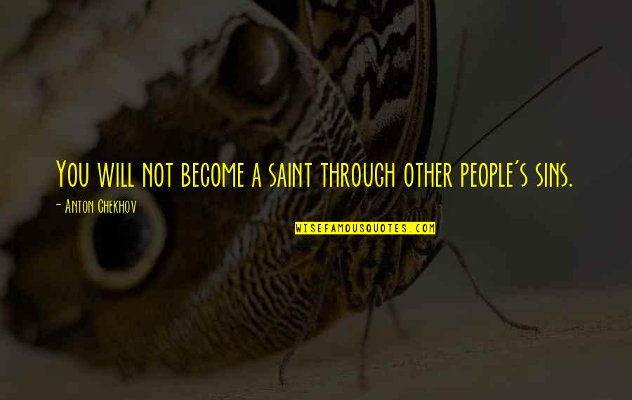 Saint Quotes By Anton Chekhov: You will not become a saint through other