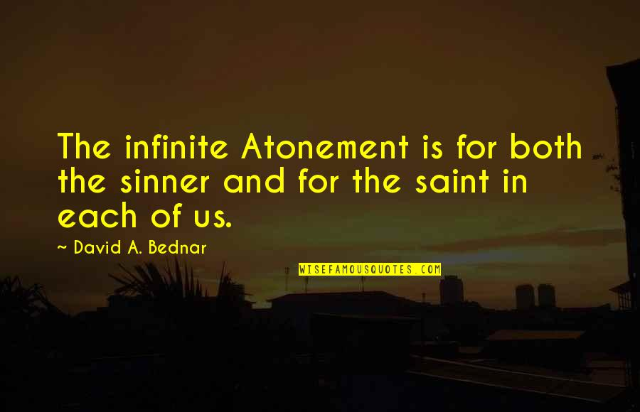 Saint Quotes By David A. Bednar: The infinite Atonement is for both the sinner