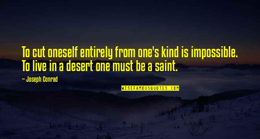 Saint Quotes By Joseph Conrad: To cut oneself entirely from one's kind is