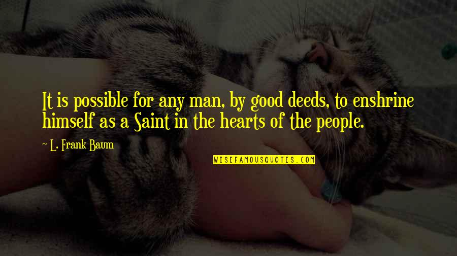 Saint Quotes By L. Frank Baum: It is possible for any man, by good