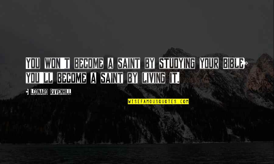 Saint Quotes By Leonard Ravenhill: You won't become a saint by studying your