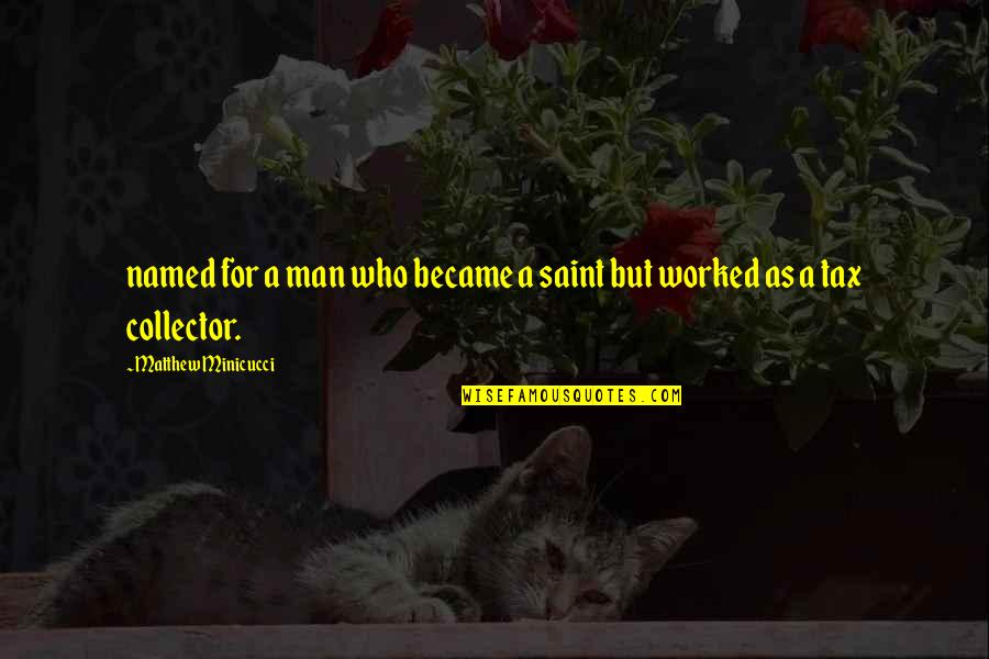 Saint Quotes By Matthew Minicucci: named for a man who became a saint