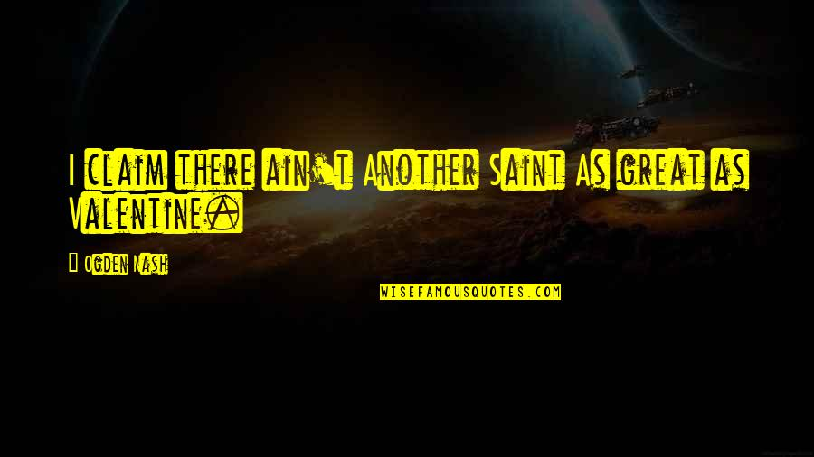 Saint Quotes By Ogden Nash: I claim there ain't Another Saint As great