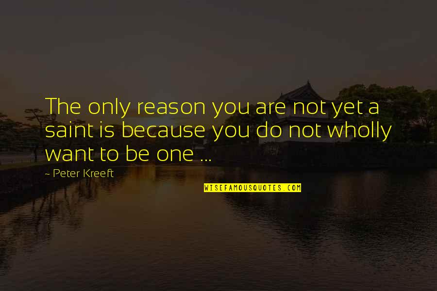 Saint Quotes By Peter Kreeft: The only reason you are not yet a