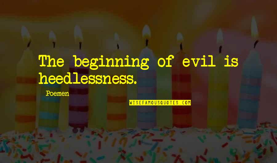 Saint Quotes By Poemen: The beginning of evil is heedlessness.