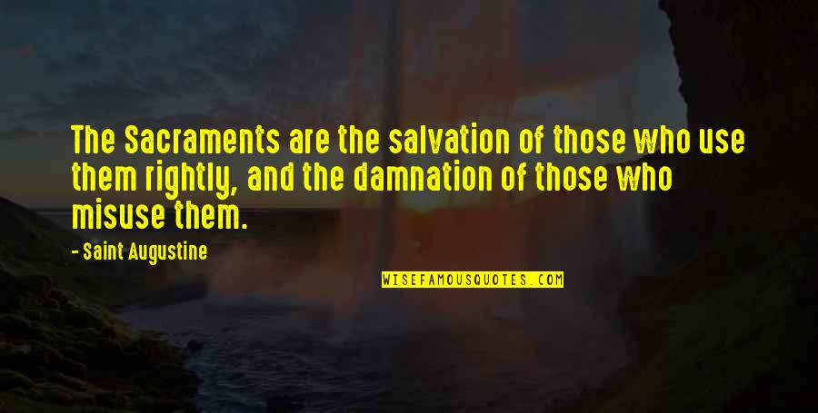 Saint Quotes By Saint Augustine: The Sacraments are the salvation of those who