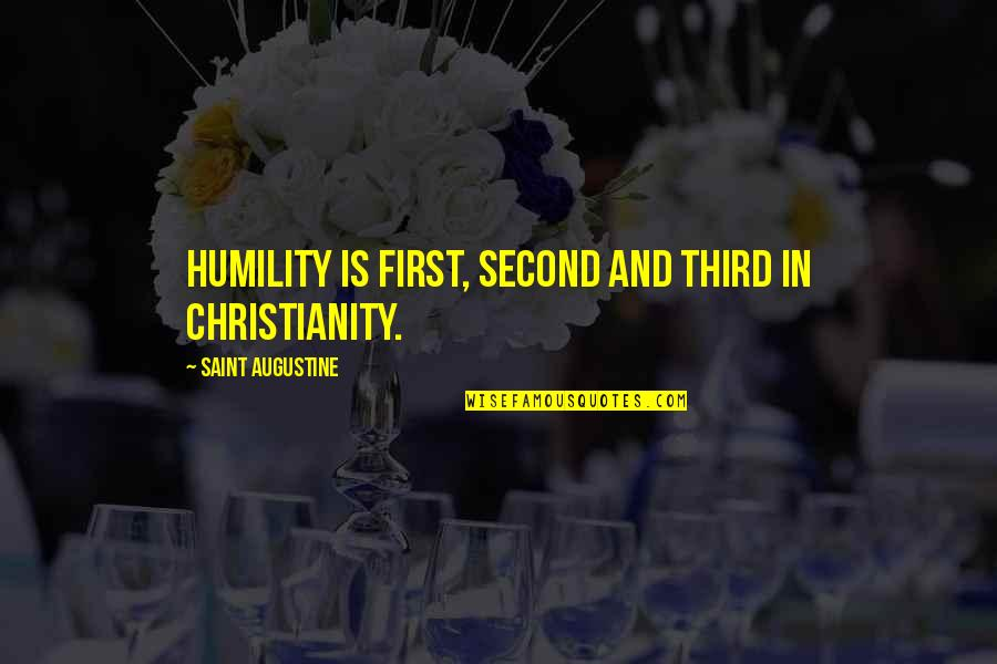Saint Quotes By Saint Augustine: Humility is first, second and third in Christianity.