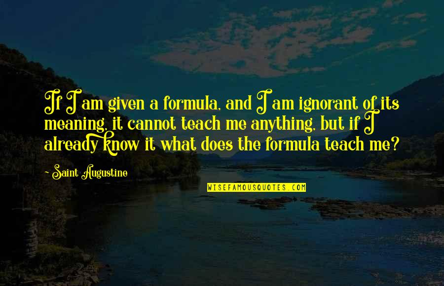 Saint Quotes By Saint Augustine: If I am given a formula, and I