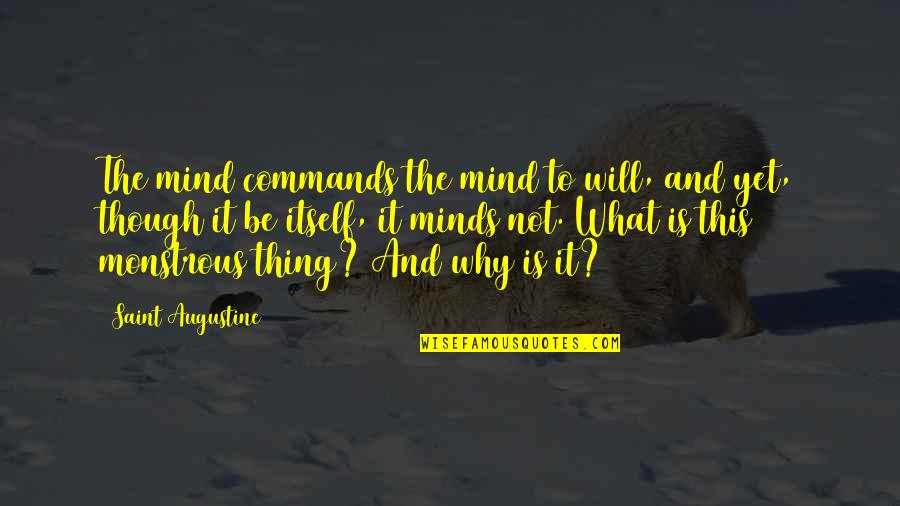 Saint Quotes By Saint Augustine: The mind commands the mind to will, and