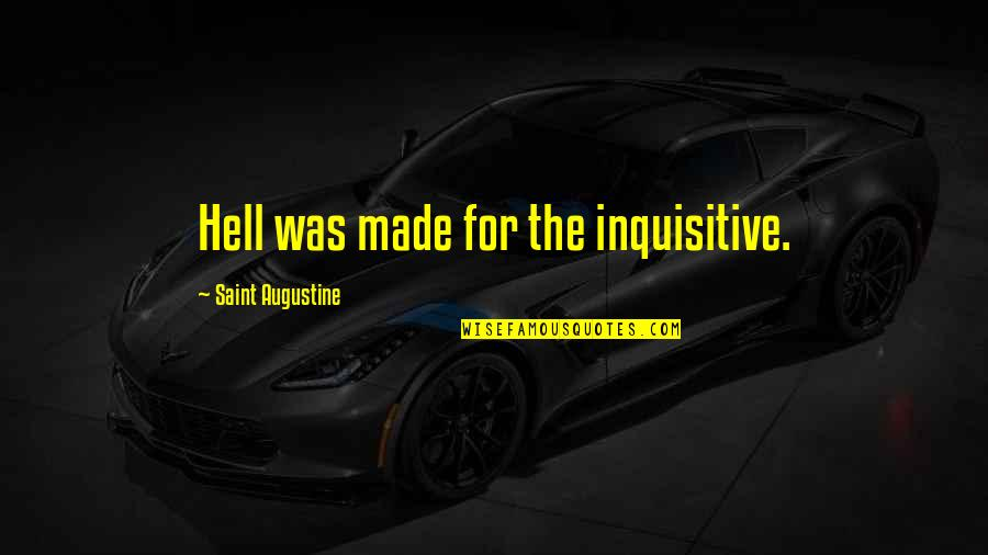 Saint Quotes By Saint Augustine: Hell was made for the inquisitive.