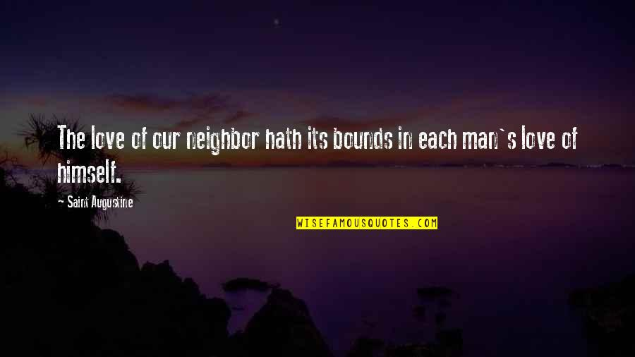 Saint Quotes By Saint Augustine: The love of our neighbor hath its bounds