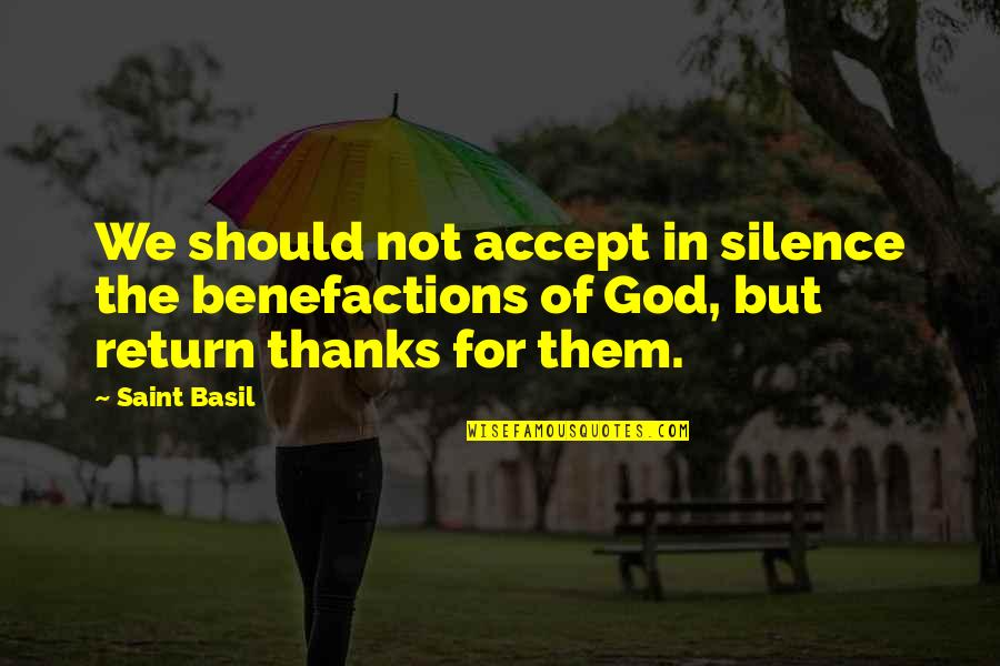 Saint Quotes By Saint Basil: We should not accept in silence the benefactions