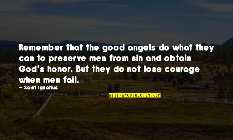 Saint Quotes By Saint Ignatius: Remember that the good angels do what they