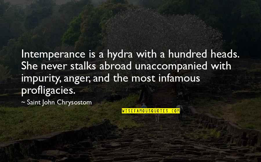 Saint Quotes By Saint John Chrysostom: Intemperance is a hydra with a hundred heads.