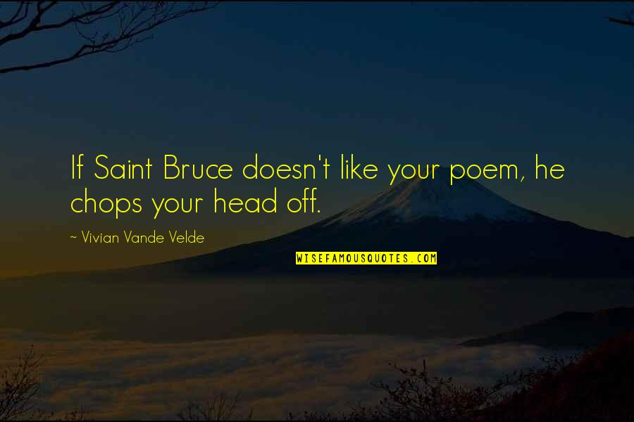Saint Quotes By Vivian Vande Velde: If Saint Bruce doesn't like your poem, he
