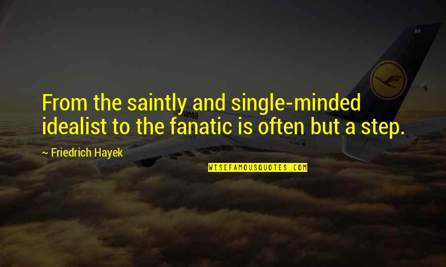 Saintly Quotes By Friedrich Hayek: From the saintly and single-minded idealist to the