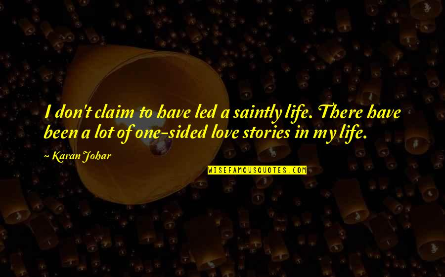 Saintly Quotes By Karan Johar: I don't claim to have led a saintly