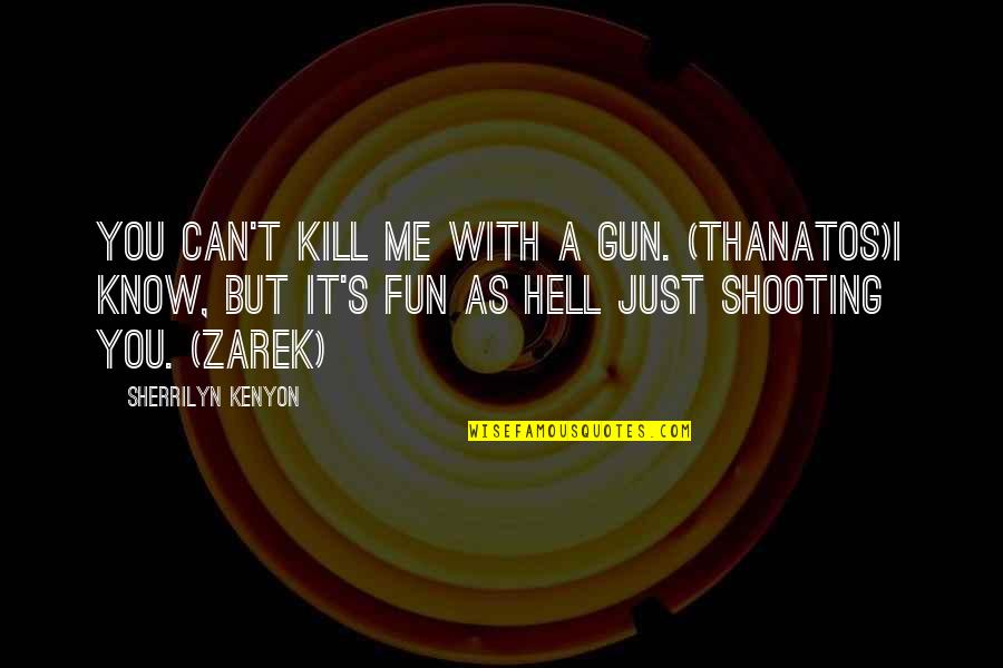 Saints Row 2 Pedestrian Quotes By Sherrilyn Kenyon: You can't kill me with a gun. (Thanatos)I