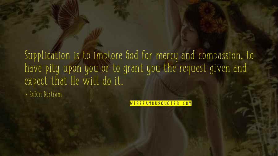 Saints Vs Falcons Quotes By Robin Bertram: Supplication is to implore God for mercy and