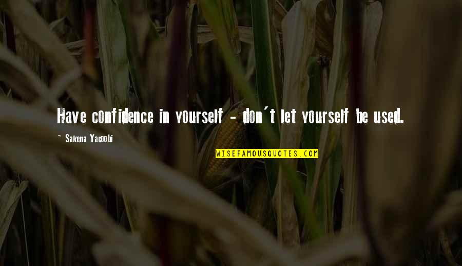 Sakena Yacoobi Quotes By Sakena Yacoobi: Have confidence in yourself - don't let yourself