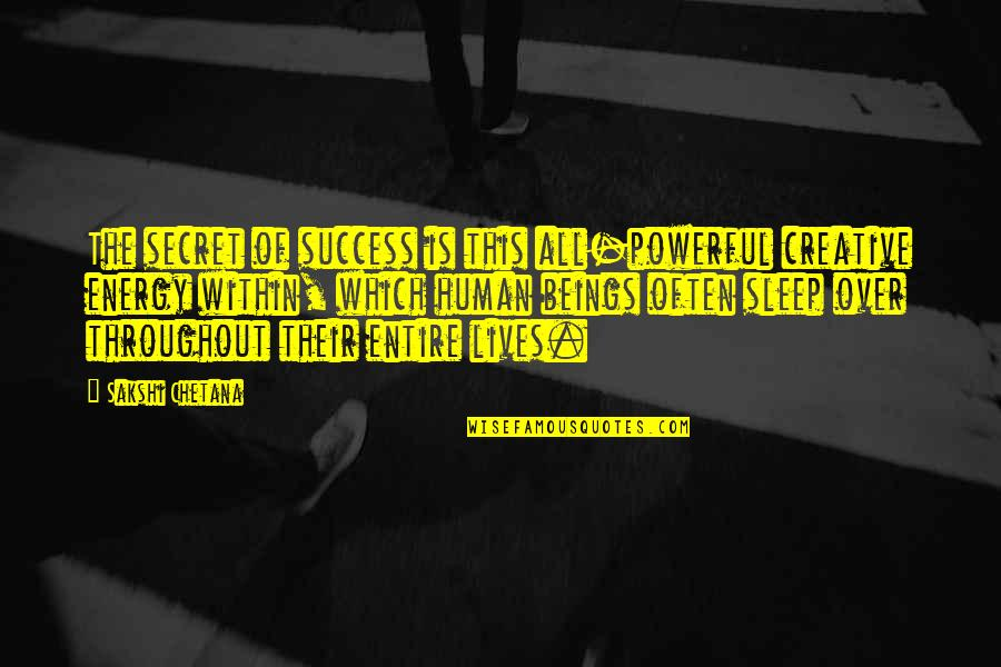 Sakshi Chetana Quotes By Sakshi Chetana: The secret of success is this all-powerful creative