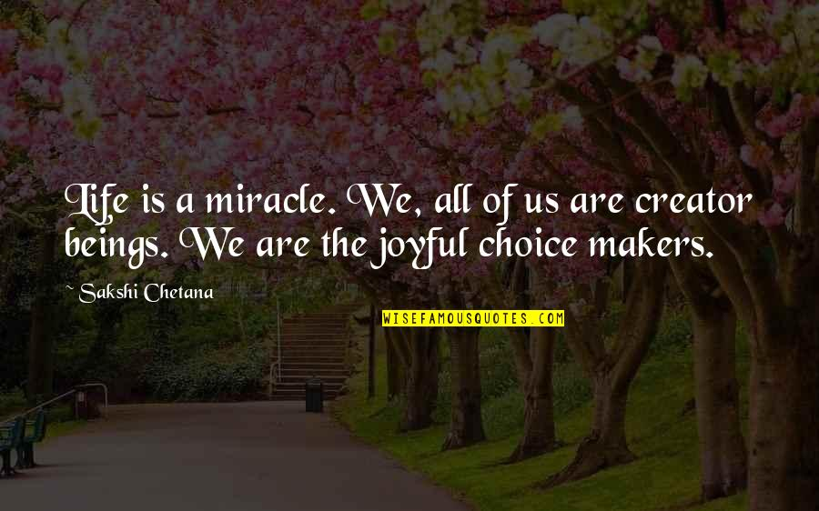 Sakshi Chetana Quotes By Sakshi Chetana: Life is a miracle. We, all of us