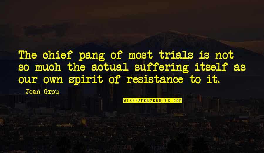 Sakuma Shozan Quotes By Jean Grou: The chief pang of most trials is not