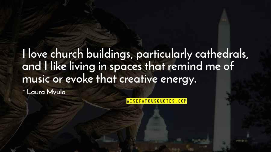 Sakuma Shozan Quotes By Laura Mvula: I love church buildings, particularly cathedrals, and I