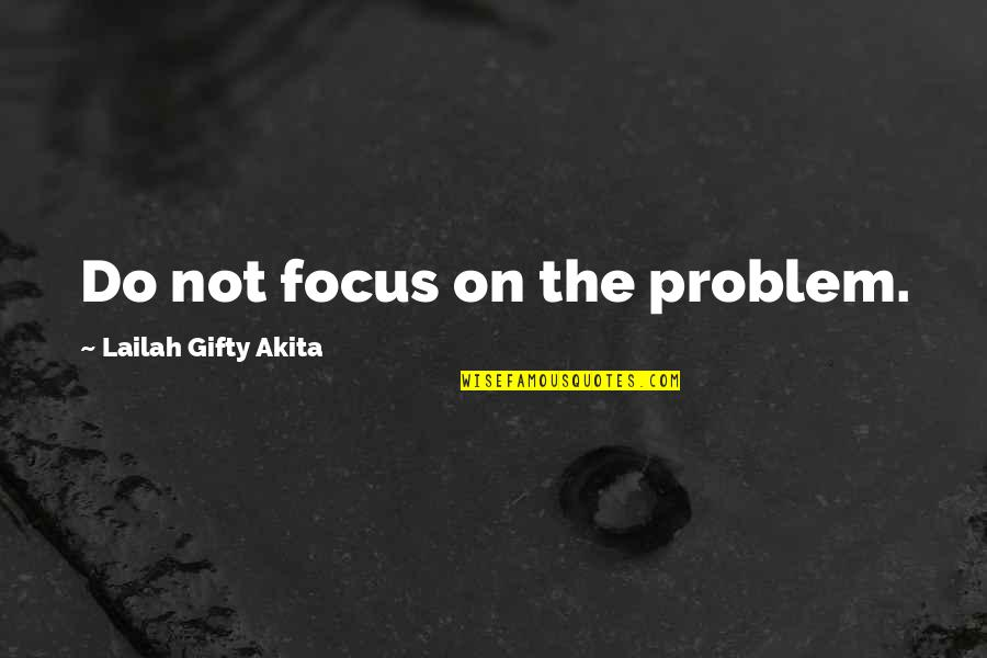 Salaat Quotes By Lailah Gifty Akita: Do not focus on the problem.