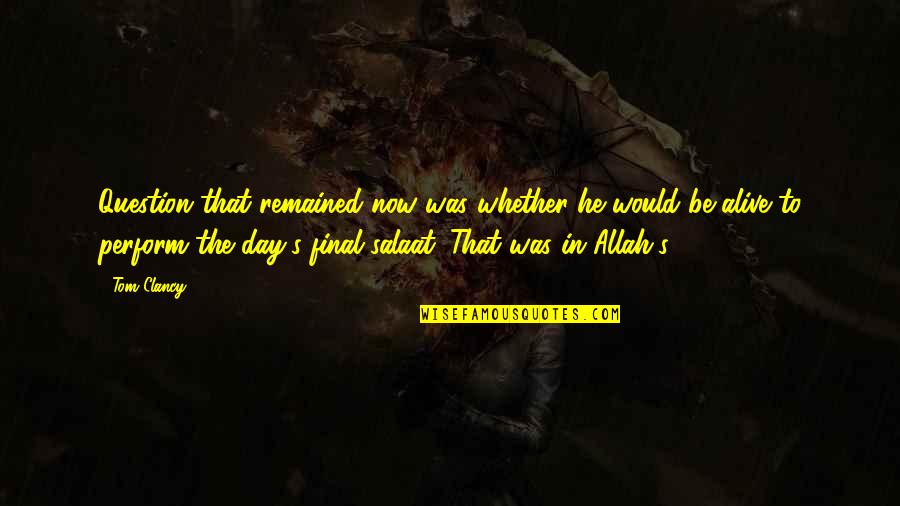 Salaat Quotes By Tom Clancy: Question that remained now was whether he would