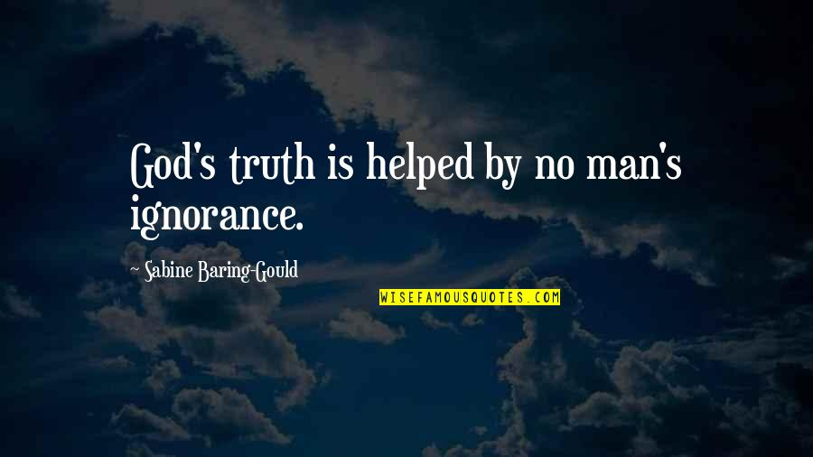 Saladsniffers Quotes By Sabine Baring-Gould: God's truth is helped by no man's ignorance.