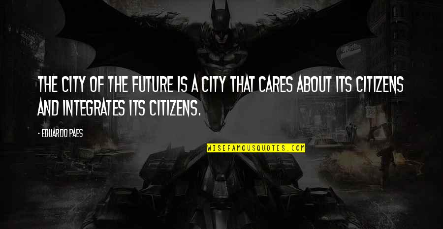 Salam Aidiladha Quotes By Eduardo Paes: The city of the future is a city