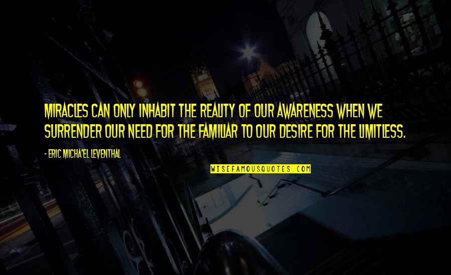 Salam Aidiladha Quotes By Eric Micha'el Leventhal: Miracles can only inhabit the reality of our