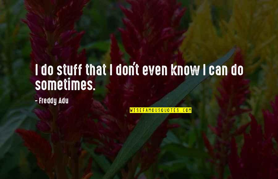 Salam Aidiladha Quotes By Freddy Adu: I do stuff that I don't even know
