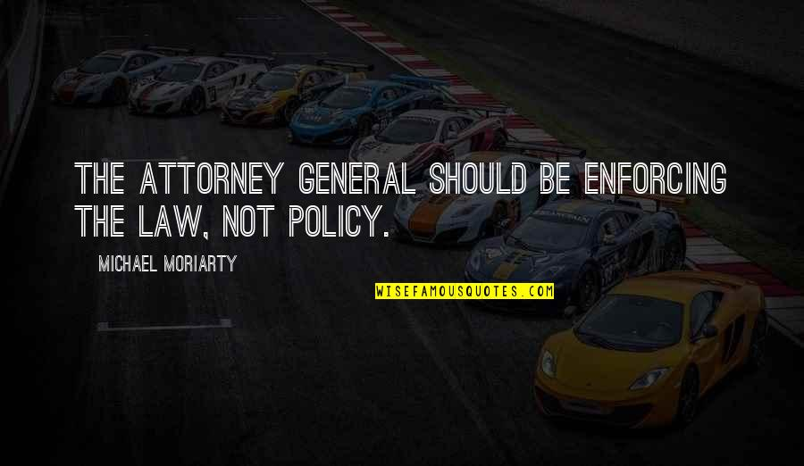Salam Aidiladha Quotes By Michael Moriarty: The attorney general should be enforcing the law,