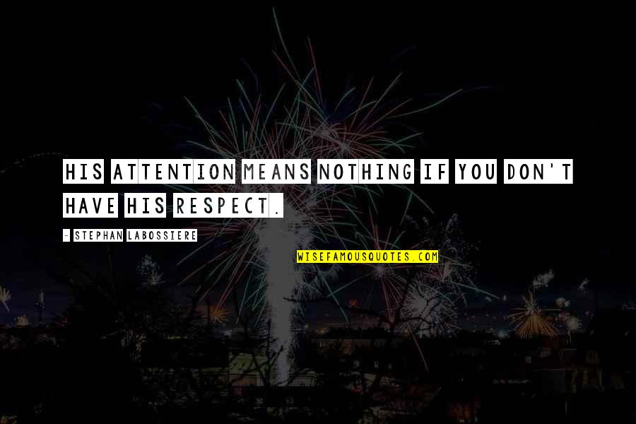 Salam Aidiladha Quotes By Stephan Labossiere: His attention means nothing if you don't have