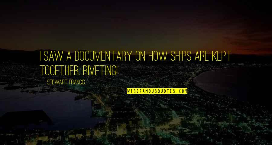 Salam Aidiladha Quotes By Stewart Francis: I saw a documentary on how ships are
