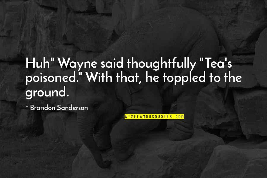 "Salamat Sa Alaala Quotes By Brandon Sanderson: Huh"" Wayne said thoughtfully ""Tea's poisoned."" With that,"