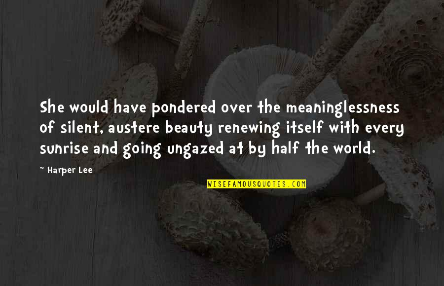 Salamat Sa Alaala Quotes By Harper Lee: She would have pondered over the meaninglessness of