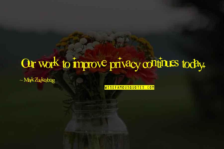 Salamat Sa Alaala Quotes By Mark Zuckerberg: Our work to improve privacy continues today.