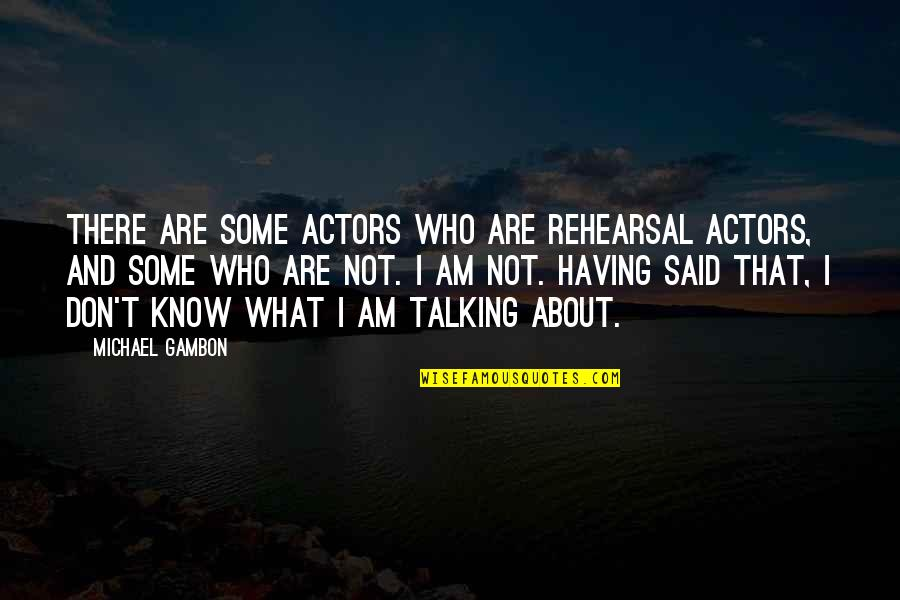 Salamat Sa Alaala Quotes By Michael Gambon: There are some actors who are rehearsal actors,