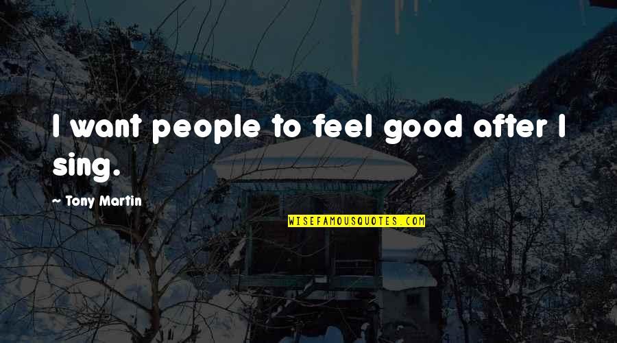 Salamat Sa Alaala Quotes By Tony Martin: I want people to feel good after I