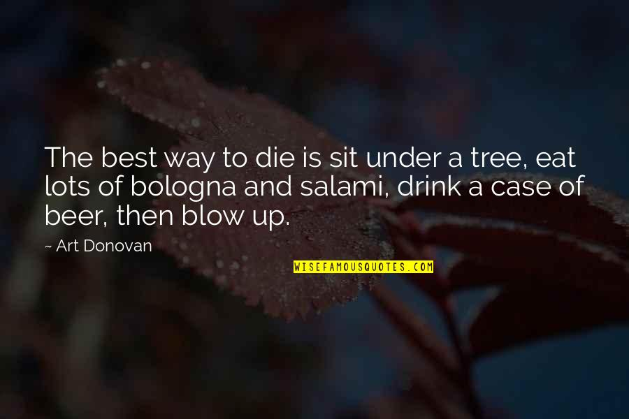 Salami Quotes By Art Donovan: The best way to die is sit under