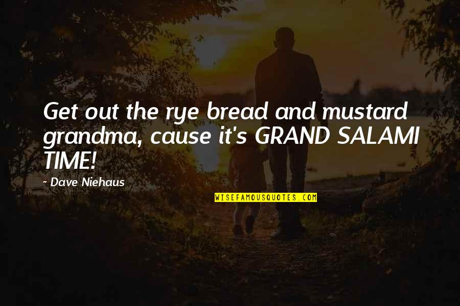 Salami Quotes By Dave Niehaus: Get out the rye bread and mustard grandma,