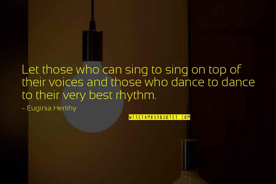 Salami Quotes By Euginia Herlihy: Let those who can sing to sing on