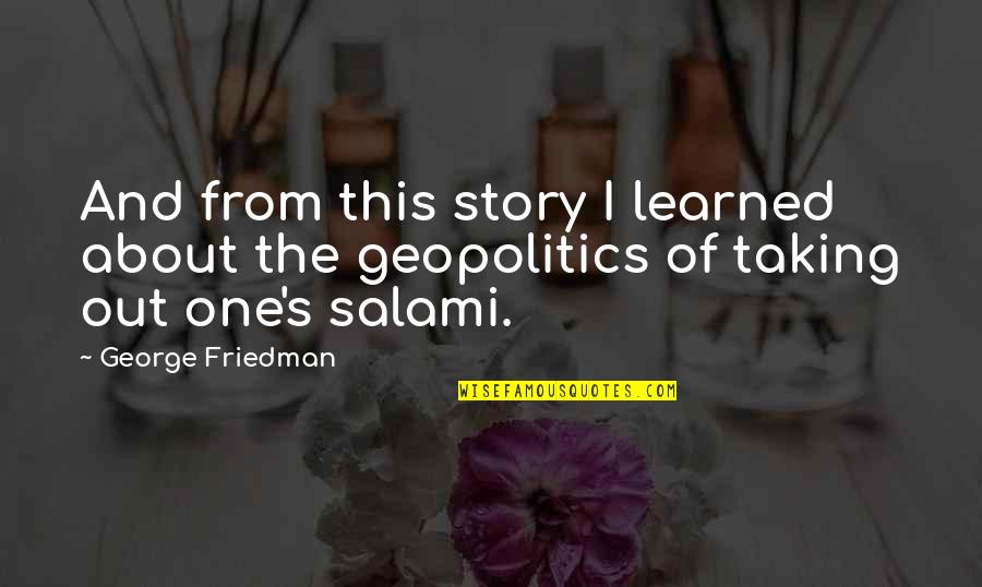 Salami Quotes By George Friedman: And from this story I learned about the