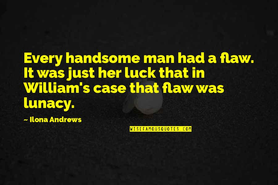 Salami Quotes By Ilona Andrews: Every handsome man had a flaw. It was
